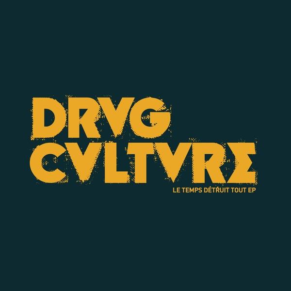 Drvg Cvltvre – Le Temps Détruit Tout EP (Clasicos Del Ruido)